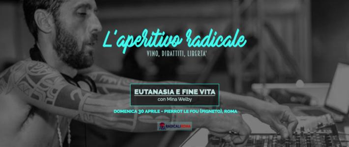 L'Aperitivo Radicale: Eutanasia e fine vita – Con Mina Welby, 30.04 Pierrot Le Fou